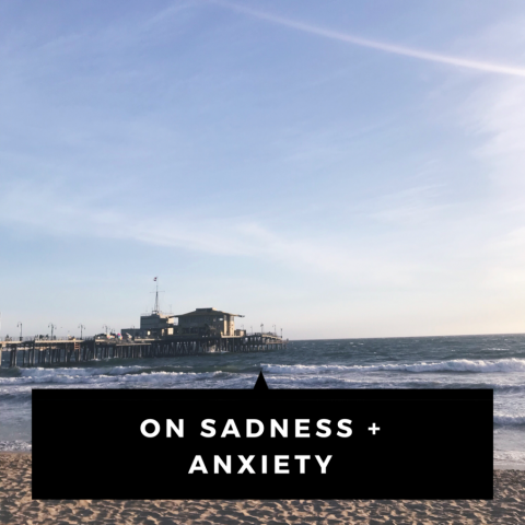 On Sadness + Anxiety